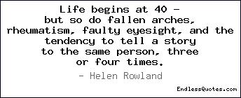 Life begins at 40 - but so do fallen arches, rheumatism, faulty ...